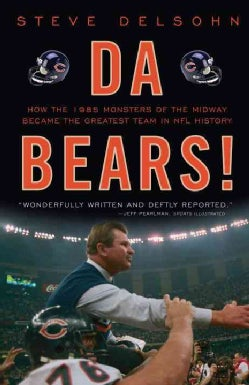 Da Bears!: How the 1985 Monsters of the Midway Became the Greatest Team in NFL History (Paperback)