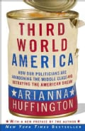 Third World America: How Our Politicians Are Abandoning the Middle Class and Betraying the American Dream (Paperback)