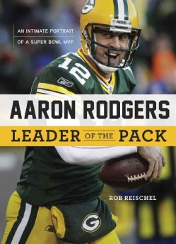 Aaron Rodgers: Leader of the Pack (Hardcover)