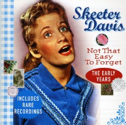 SKEETER DAVIS - NOT THAT EASY TO FORGET: THE EARLY YEARS