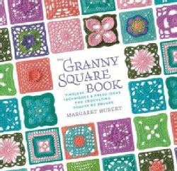 The Granny Square Book: Timeless Techniques & Fresh Ideas for Crocheting Square by Square (Hardcover)