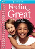 Feeling Great: A Girls Guide to Fitness, Friends, & Fun (Spiral bound)