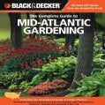 The Complete Guide to Mid-Atlantic Gardening: Techniques for Growing Landscape & Garden Plants in Rhode Island, D... (Paperback)