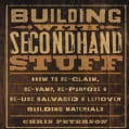 Building with Secondhand Stuff: How to Re-Claim, Re-Vamp, Re-Purpose & Re-Use Salvaged & Leftover Building Materials (Paperback)