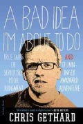 A Bad Idea I'm About to Do: True Tales of Seriously Poor Judgment and Stunningly Awkward Adventure (Paperback)