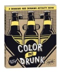 Color Me Drunk: A Drinking and Drawing Activity Book (Paperback)