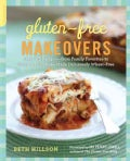 Gluten-Free Makeovers: Over 175 Recipes--From Family Favorites to Gourmet Goodies--Made Deliciously Wheat-Free (Paperback)