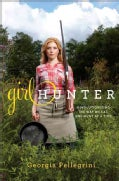 Girl Hunter: Revolutionizing the Way We Eat, One Hunt at a Time (Hardcover)