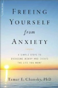 Freeing Yourself from Anxiety: Four Simple Steps Plan to Overcome Worry and Create the Life You Want (Paperback)