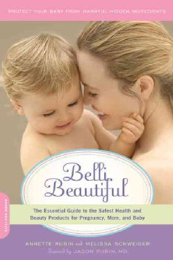 Belli Beautiful: The Essential Guide to the Safest Health and Beauty Products for Pregnancy, Mom, and Baby (Paperback)