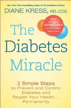 The Diabetes Miracle: 3 Simple Steps to Prevent and Control Diabetes and Regain Your Health ... Permanently (Hardcover)