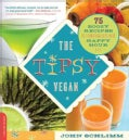 The Tipsy Vegan: 75 Boozy Recipes to Turn Every Bite into Happy Hour (Paperback)