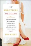 A Practical Wedding: Creative Ideas for Planning a Beautiful, Affordable, and Meaningful Celebration (Paperback)