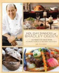 Holiday Dinners With Bradley Ogden: 150 Festive Recipes To Bring Family & Friends Together (Hardcover)