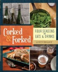 Corked & Forked: Four Seasons of Eats & Drinks (Paperback)