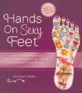 Hands on Sexy Feet: Awaken Hidden Pleasure Points, Ignite Passion, and Deepen Your Intimate Connection (Hardcover)