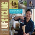 Upcycling: Create Beautiful Things With the Stuff You Already Have (Paperback)