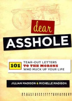 Dear Asshole: 101 Tear-Out Letters to the Morons Who Muck Up Your Life (Paperback)