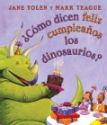 Como dicen feliz cumpleanos los dinosaurios? / How Do Dinosaurs Say Happy Birthday? (Board book)