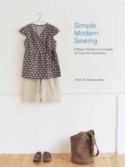 Simple Modern Sewing: 8 Basic Patterns to Create 25 Favorite Garments (Paperback)