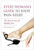 Every Woman's Guide to Foot Pain Relief: The New Science of Healthy Feet (Paperback)