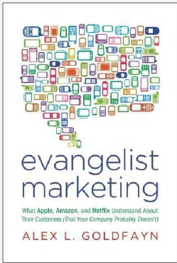 Evangelist Marketing: What Apple, Amazon, and Netflix Understand About Their Customers (That Your Company Probabl... (Hardcover)
