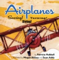 Airplanes: Soaring! Diving! Turning! (Paperback)