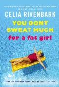 You Don't Sweat Much for a Fat Girl: Observations on Life from the Shallow End of the Pool (Paperback)