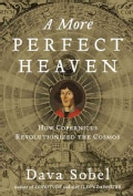 A More Perfect Heaven: How Copernicus Revolutionized the Cosmos (Hardcover)