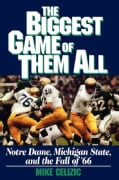 Biggest Game of Them All: Notre Dame, Michigan State, and the Fall of '66 (Paperback)