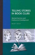 Telling Stories in Book Clubs: Women Teachers and Professional Development (Paperback)