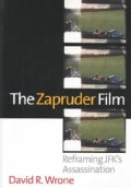 The Zapruder Film: Reframing Jfk's Assassination (Hardcover)