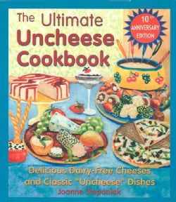 "The Ultimate Uncheese Cookbook: Delicious Dairy-Free Cheeses and Classic ""Uncheese"" Dishes (Paperback)"