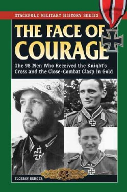 The Face of Courage: The 98 Men Who Received the Knight's Cross and the Close-Combat Clasp in Gold (Paperback)