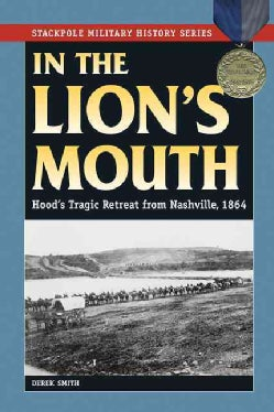 In the Lion's Mouth: Hood's Tragic Retreat from Nashville, 1864 (Paperback)