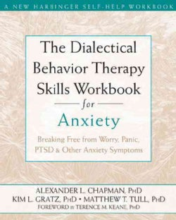 The Dialectical Behavior Therapy Skills Workbook for Anxiety: Breaking Free from Worry, Panic, PTSD, and Other An... (Paperback)