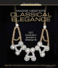 Maggie Meister's Classical Elegance: 20 Beaded Jewelry Designs (Hardcover)