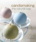 Candlemaking the Natural Way: 31 Projects Made with Soy, Palm & Beeswax (Paperback)