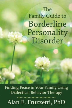 The Family Guide to Borderline Personality Disorder: Finding Peace in Your Family Using Dialectical Behavior Therapy (Paperback)