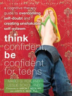 Think Confident, Be Confident for Teens: A Cognitive Therapy Guide to Overcoming Self-Doubt and Creating Unshakab... (Paperback)