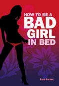 How to Be a Bad Girl in Bed (Hardcover)