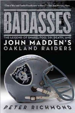 Badasses: The Legend of Snake, Foo, Dr. Death, and John Madden's Oakland Raiders (Paperback)