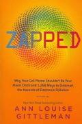 Zapped: Why Your Cell Phone Shouldn't Be Your Alarm Clock and 1,268 Ways to Outsmart the Hazards of Electronic Po... (Paperback)