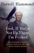 God, If You're Not Up There, I'm F*cked: Tales of Stand-Up, Saturday Night Live, and Other Mind-Altering Mayhem (Paperback)