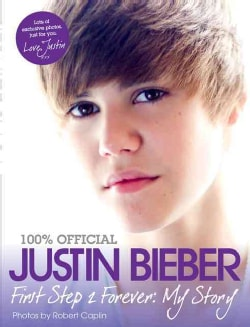 Justin Bieber: First Step to Forever: My Story (Paperback)