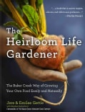 The Heirloom Life Gardener: The Baker Creek Way of Growing Your Own Food Easily and Naturally (Hardcover)