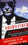 Hoodwinked: An Economic Hit Man Reveals Why the Global Economy Imploded-And How to Fix It (Paperback)