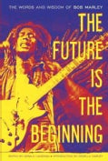 The Future Is the Beginning: The Words and Wisdom of Bob Marley (Hardcover)