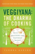 Veggiyana: The Dharma of Cooking: With 108 Deliciously Easy Vegetarian Recipes, Wholesome Food From the Whole Wid... (Paperback)