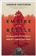 Empire of the Beetle: How Human Folly and a Tiny Bug Are Killing North America's Great Forests (Paperback)